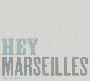 """Hey Marseilles """"Lines We Trace"""""""